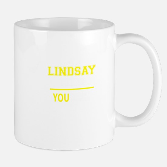 LINDSAY thing, you wouldn't understand! Mugs