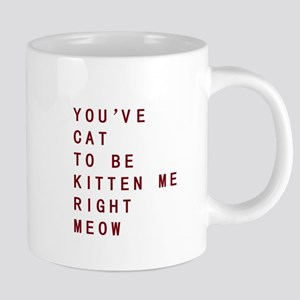 Youve Cat To Be Kitten Me Right Meow Mugs