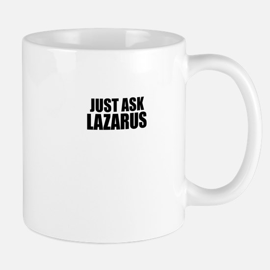 Just ask LAZARUS Mugs