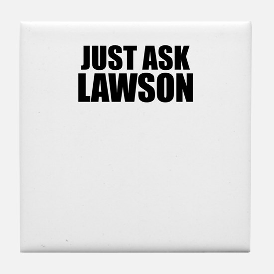 Just ask LAWSON Tile Coaster
