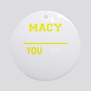 MACY thing, you wouldn't understand Round Ornament
