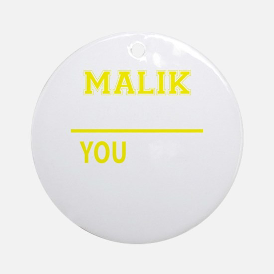 MALIK thing, you wouldn't understan Round Ornament