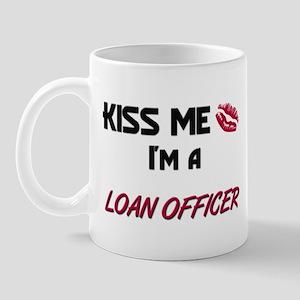 Kiss Me I'm a LOAN OFFICER Mug