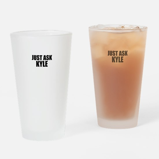 Just ask KYLE Drinking Glass