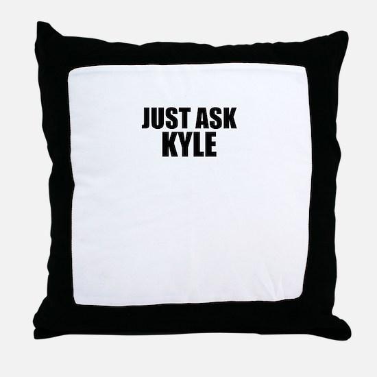 Just ask KYLE Throw Pillow