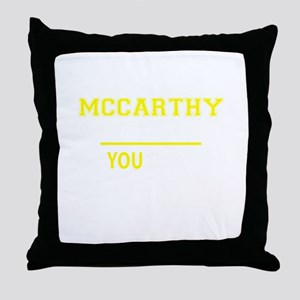 MCCARTHY thing, you wouldn't understa Throw Pillow
