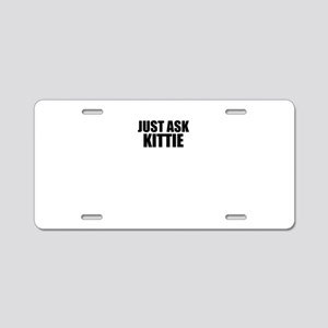 Just ask KITTIE Aluminum License Plate
