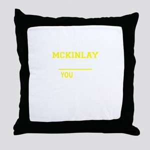 MCKINLAY thing, you wouldn't understa Throw Pillow