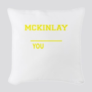 MCKINLAY thing, you wouldn't u Woven Throw Pillow
