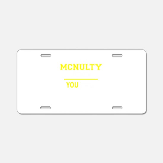 MCNULTY thing, you wouldn't Aluminum License Plate