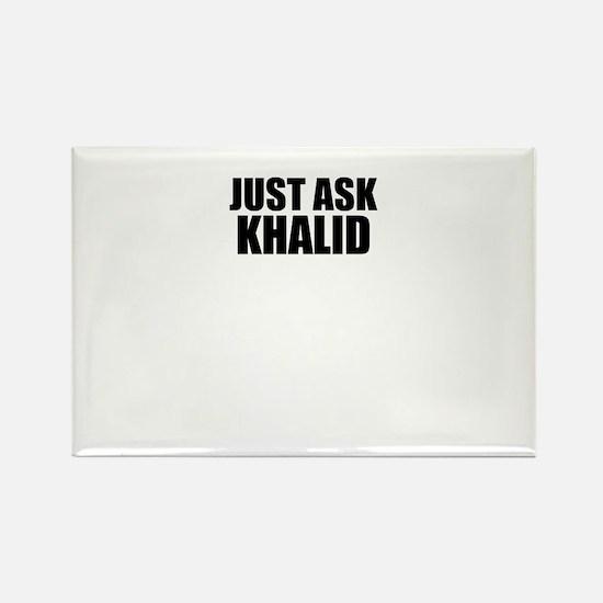 Just ask KHALID Magnets