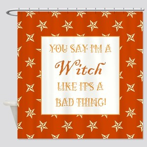 YOU SAY I'M A WITCH... Shower Curtain