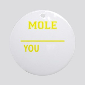 MOLE thing, you wouldn't understand Round Ornament