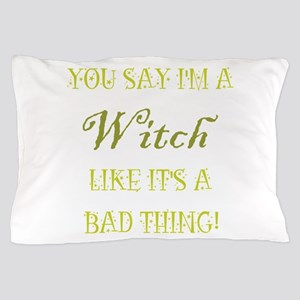 YOU SAY I'M A WITCH... Pillow Case