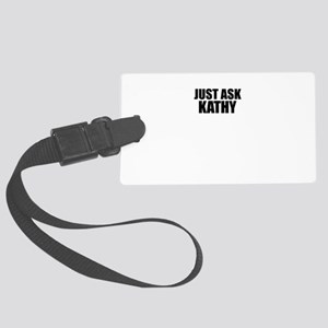 Just ask KATHY Large Luggage Tag
