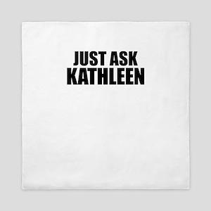 Just ask KATHLEEN Queen Duvet