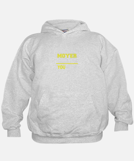 MOYER thing, you wouldn't understand! Hoodie