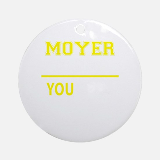 MOYER thing, you wouldn't understan Round Ornament