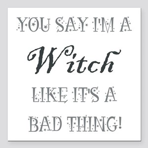 "YOU SAY I'M A WITCH... Square Car Magnet 3"" x 3"""