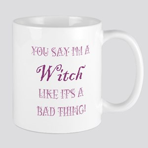 YOU SAY I'M A WITCH... Mugs