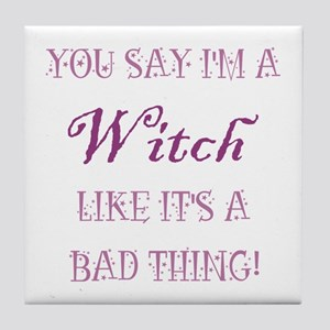 YOU SAY I'M A WITCH... Tile Coaster