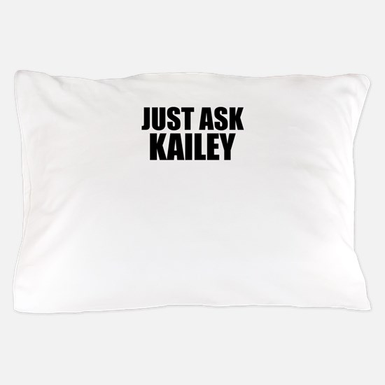 Just ask KAILEY Pillow Case