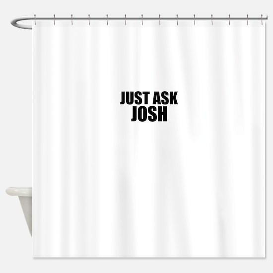 Just ask JOSH Shower Curtain