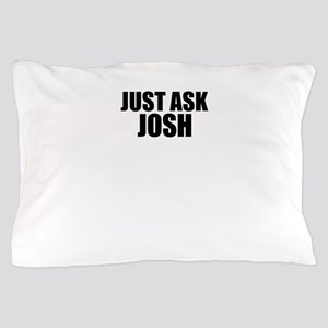 Just ask JOSH Pillow Case