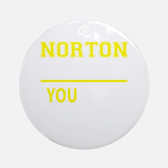 NORTON thing, you wouldn't understa Round Ornament