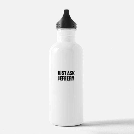 Just ask JEFFERY Water Bottle