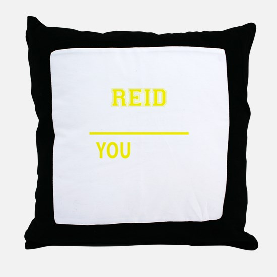 REID thing, you wouldn't understand! Throw Pillow