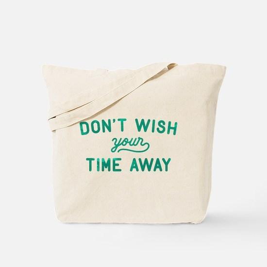 Don't Wish Time Away Tote Bag