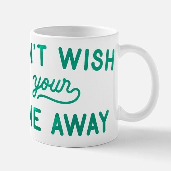 Don't Wish Time Away Mug