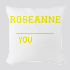ROSEANNE thing, you wouldn't u Woven Throw Pillow
