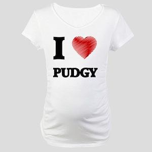 I Love Pudgy Maternity T-Shirt