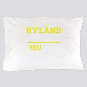 RYLAND thing, you wouldn't understand! Pillow Case