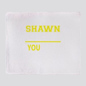 SHAWN thing, you wouldn't understand Throw Blanket
