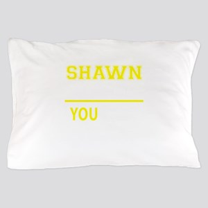 SHAWN thing, you wouldn't understand! Pillow Case