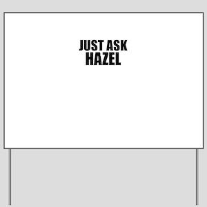 Just ask HAZEL Yard Sign
