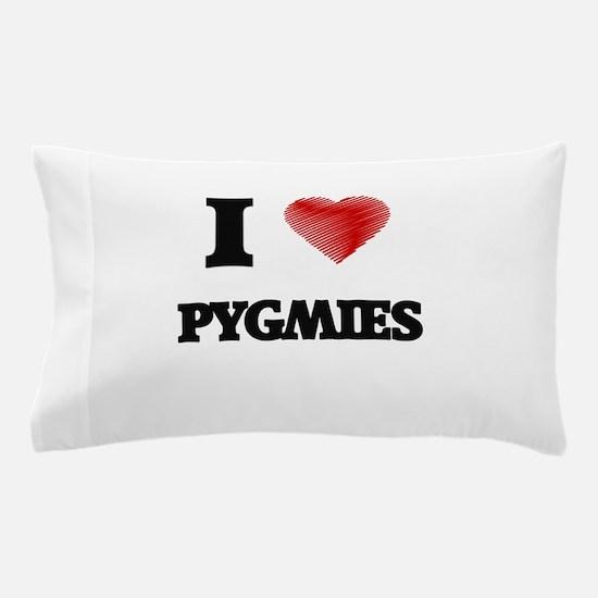 I Love Pygmies Pillow Case