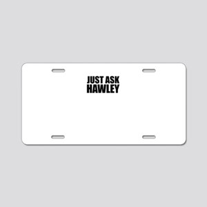 Just ask HAWLEY Aluminum License Plate