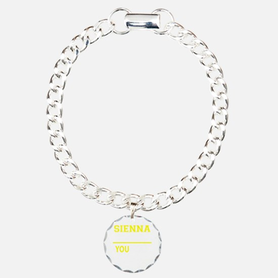 SIENNA thing, you wouldn Bracelet