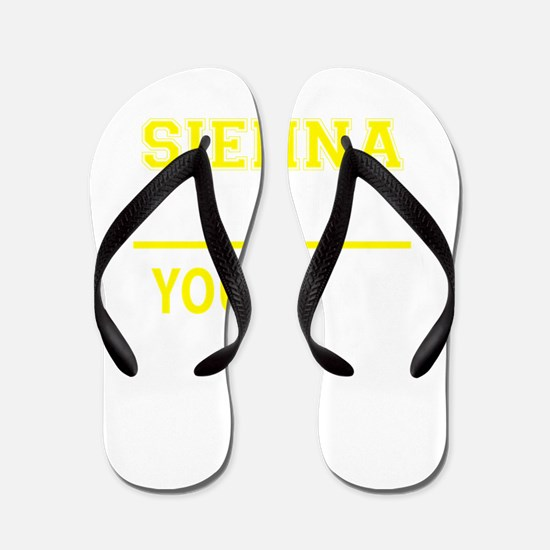 SIENNA thing, you wouldn't understand! Flip Flops