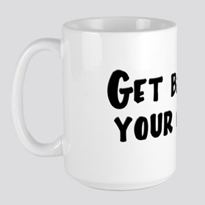 Get Back in Your Cage! Large Mug
