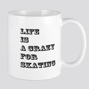 Life is A Crazy For Skating Mug