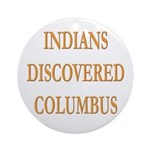 Indians Discovered Columbus Ornament (Round)
