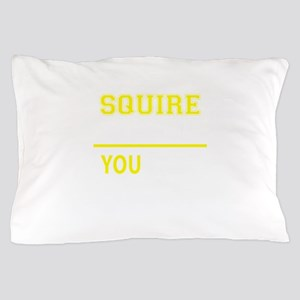 SQUIRE thing, you wouldn't understand! Pillow Case