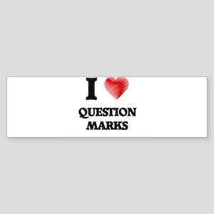 I Love Question Marks Bumper Sticker