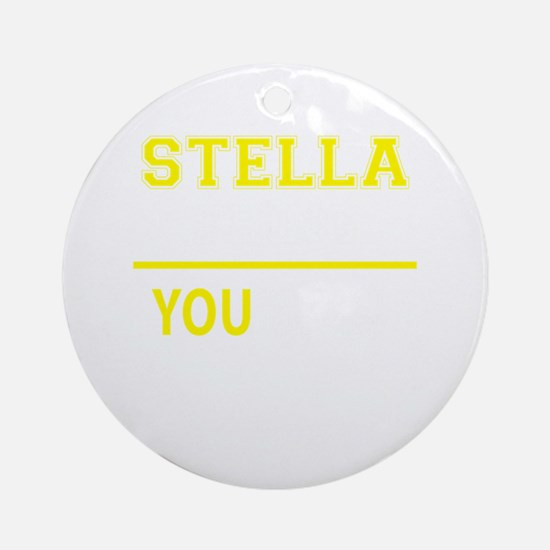 STELLA thing, you wouldn't understa Round Ornament