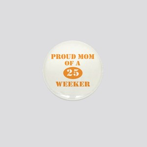 Proud Mom 25 Weeker Mini Button